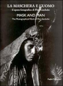 La maschera e l'uomo. L'opera fotografica di Flor Garduno. Ediz. italiana e inglese - copertina