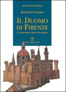 Il duomo di Firenze e i monumenti della sua piazza - Maria Fossi Todorow - copertina