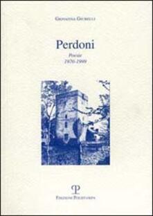 Perdoni. Poesie 1970-1999 - Giovanna Giubelli - copertina