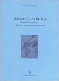 Fedele alla critica. Geno Pampaloni e la letteratura contemporanea - Biondi Marino - wuz.it