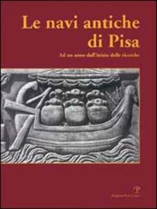 Le navi antiche di Pisa. Ad un anno dall'inizio delle ricerche. Catalogo della mostra (Firenze, 2000)