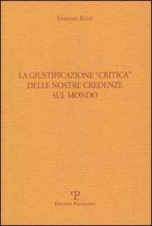 La giustificazione «Critica» delle nostre credenze sul mondo - Erminio Rizzi - copertina