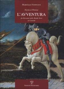 Storia di Firenze. L'avventura. Da Giovanni delle Bande Nere ai Concini - Marcello Vannucci - copertina