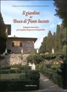 Il giardino del Bosco di Fonte Lucente. Immagini conoscitive per un piano di governo del giardino