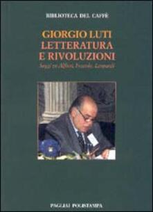 Letteratura e rivoluzioni. Saggi su Alfieri, Foscolo, Leopardi - Giorgio Luti - copertina