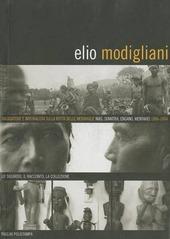 Elio Modigliani. Viaggiatore e naturalista sulle rotte delle meraviglie: Nias, Sumatra, Engano, Mentawei 1886-1894. Lo sguardo, il racconto, la collezione