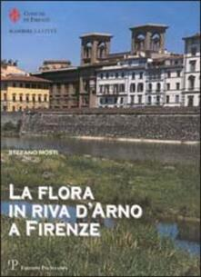 La flora in riva d'Arno a Firenze - Stefano Mosti - copertina