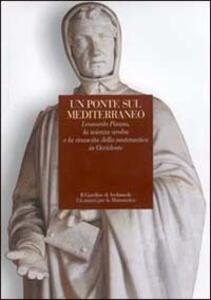 Un ponte sul Mediterraneo. Leonardo Pisano, la scienza araba e la rinascita della matematica in Occidente