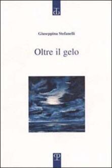 Oltre il gelo - Giuseppina Stefanelli - copertina