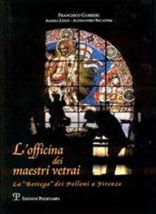 L' officina dei maestri vetrai. La «bottega» dei Polloni a Firenze - Francesco Gurrieri,Alessia Lenzi,Alessandro Becattini - copertina