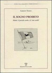 Il sogno proibito. Mattei, il petrolio arabo e le «sette sorelle» - Alberto Tonini - copertina