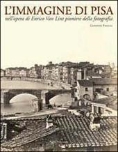 L' immagine di Pisa nell'opera di Enrico Van Lint pioniere della fotografia. Catalogo della mostra (Pisa, 7 maggio-6 giugno 2004)