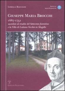 Giuseppe Maria Brocchi 1687-1751 sacerdote ed erudito del Settecento fiorentino e la villa di Lutiano Vecchio in Mugello - Lorella Baggiani - copertina