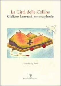 La città delle colline. Giuliano Castrucci, persona plurale