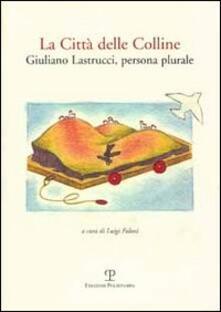 La città delle colline. Giuliano Castrucci, persona plurale.pdf