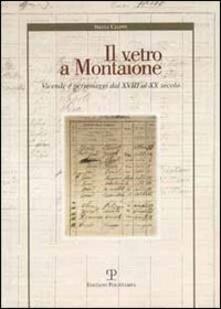 Il vetro a Montaione. Vicende e personaggi dal XVIII al XX secolo - Silvia Ciappi - copertina