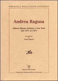 Andrea Ragusa. Editore-libraio italiano a New York dal 1931 al 1974 - - wuz.it