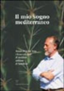 Il mio sogno mediterraneo. Amedeo di Savoia Aosta e la sua collezione di succulente nell'isola di Pantelleria