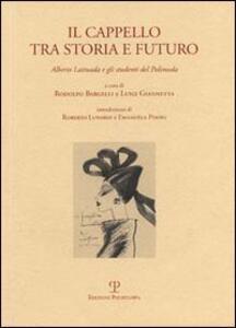 Il cappello tra storia e futuro. Alberto Lattuada e gli studenti del Polimoda. Ediz. italiana e inglese