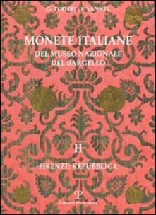 Monete italiane del Museo nazionale del Bargello. Vol. 2: Firenze: Repubblica. - Giuseppe Toderi,Fiorenza Vannel - copertina