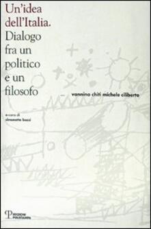Un' idea dell'Italia. Dialogo fra un politico e un filosofo - Vannino Chiti,Michele Ciliberto - copertina