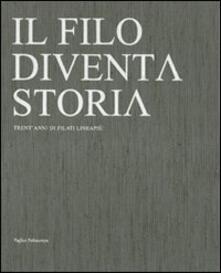 Il filo diventa storia. Trent'anni di filati Lineapiù. Ediz. italiana e inglese - copertina
