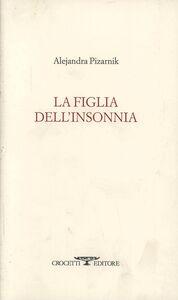 Libro La figlia dell'insonnia. Testo originale a fronte Alejandra Pizarnik