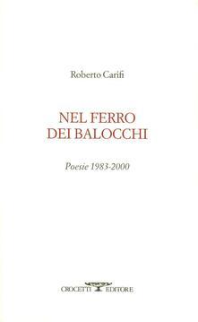 Criticalwinenotav.it Nel ferro dei balocchi. Poesie 1983-2000 Image