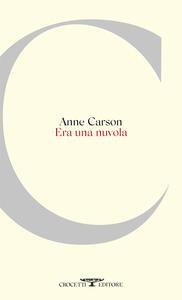 Libro Era una nuvola. Testo inglese a fronte Anne Carson