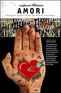 Amori. Antologia di narratori italiani sugli amori del nostro tempo