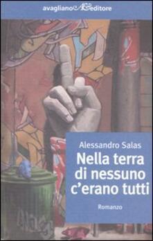Nella terra di nessuno c'erano tutti - Alessandro Salas - copertina