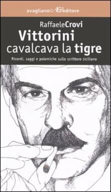 Vittorini cavalcava la tigre. Ricordi, saggi e polemiche sullo scrittore siciliano - Raffaele Crovi - copertina