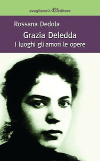 Grazia Deledda. I luoghi, gli amori, le opere - Dedola Rossana - wuz.it