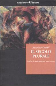 Libro Il secolo plurale. Profilo di storia letteraria novecentesca Massimo Onofri