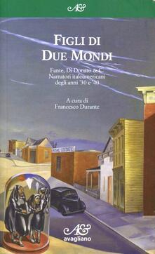 Figli di due mondi. Fante, Di Donato & C. Narratori italoamericani degli anni '30 e '40 - copertina