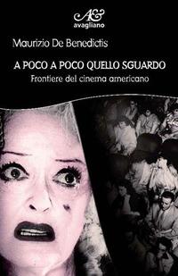 A poco a poco quello sguardo. Frontiere del cinema americano - De Benedictis Maurizio - wuz.it