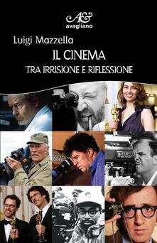 Il cinema tra irrisione e riflessione - Luigi Mazzella - copertina