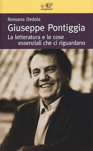 Giuseppe Pontiggia. La letteratura e le cose essenziali che ci riguardano - Rossana Dedola - copertina