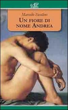 Un fiore di nome Andrea - Marcello Fasolino - copertina