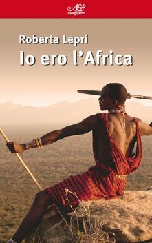 Io ero l'Africa - Roberta Lepri - copertina
