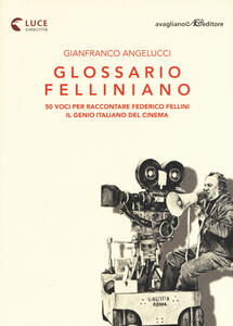 Libro Glossario felliniano. 50 voci per raccontare Federico Fellini, il genio italiano del cinema Gianfranco Angelucci