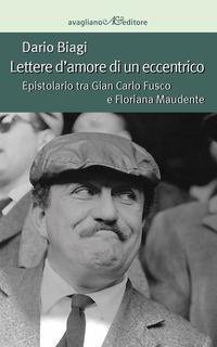 Lettere d'amore di un eccentrico. Epistolario tra Gian Carlo Fusco e Floriana Maudente - Biagi Dario - wuz.it