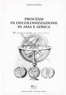 Processi di decolonizzazione in Asia e Africa - Valeria Fiorani Piacentini - copertina