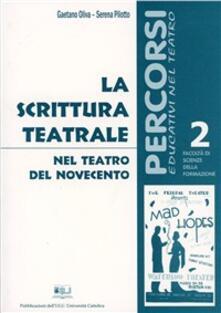 La scrittura teatrale nel teatro del Novecento - Gaetano Oliva,Serena Pilotto - copertina