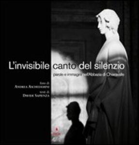 L' invisibile canto del silenzio. Parole e immagini nell'Abbazia di Chiaravalle