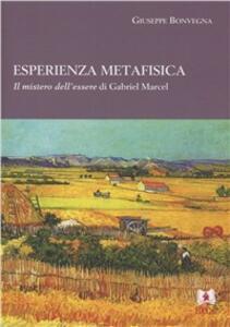Esperienza metafisica. Il mistero dell'essere di Gabriel Marcel
