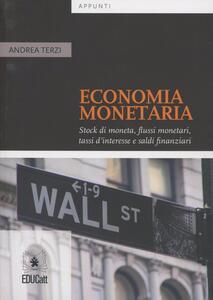 Economia monetaria. Stock di moneta, flussi monetari, tassi d'interesse e saldi finanziari - Andrea Terzi - copertina