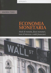 Libro Economia monetaria. Stock di moneta, flussi monetari, tassi d'interesse e saldi finanziari Andrea Terzi