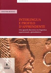 Interlingua e profilo d'apprendente. Uno sguardo diacronico tra linguistica acquisizionale e glottodidattica