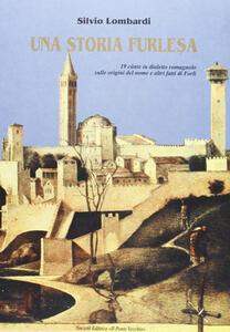 Una storia furlesa. 19 cante in dialetto romagnolo sulle origini del nome e altri fatti di Forlì